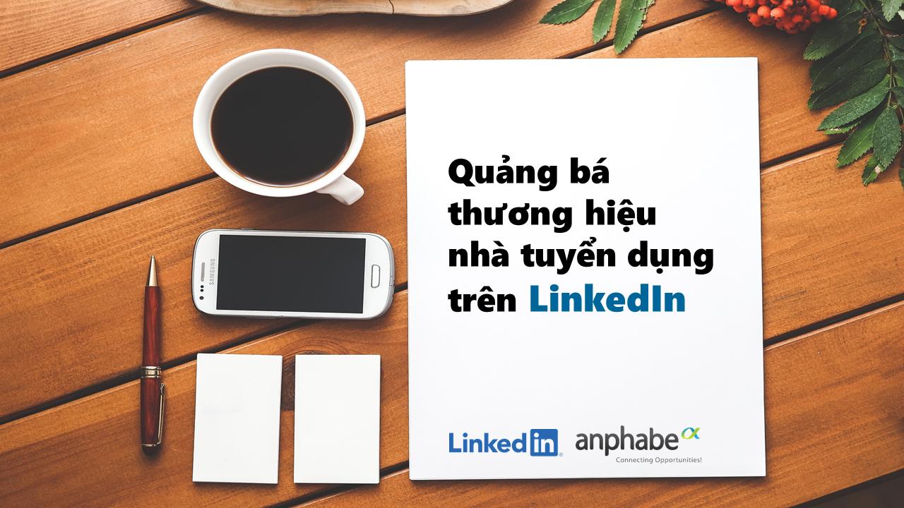 Quảng bá thương hiệu nhà tuyển dụng hiệu quả trên LinkedIn, bạn đã biết cách?